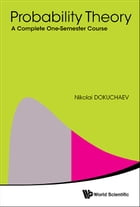 Probability Theory: A Complete One-Semester Course by Nikolai Dokuchaev