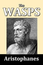 The Wasps by Aristophanes by Aristophanes
