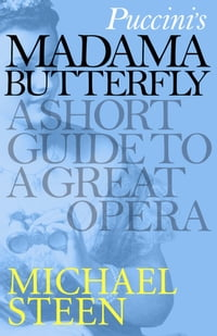Puccini's Madama Butterfly: A Short Guide to a Great Opera