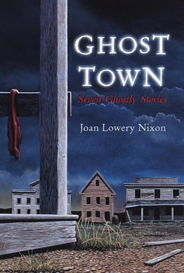 Book Ghost Town: Seven Ghostly Stories by Joan Lowery Nixon
