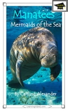 Manatees: Mermaids of the Sea: Educational Version by Caitlind L. Alexander