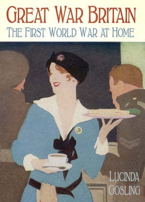 Great War Britain The First World War at Home