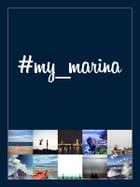 #my_marina: Le coste in Europa raccontate per immagini / European coasts through images by AA. VV.