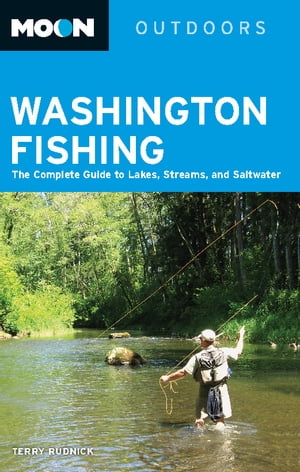 Moon Washington Fishing The Complete Guide to Lakes,  Streams,  and Saltwater