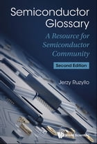 Semiconductor Glossary: A Resource for Semiconductor Community by Jerzy Ruzyllo