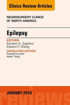Epilepsy, An Issue of Neurosurgery Clinics of North America, E-Book by Kareem A. Zaghloul, MD, PhD