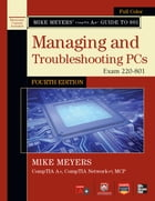 Mike Meyers' CompTIA A+ Guide to 801 Managing and Troubleshooting PCs, Fourth Edition (Exam 220-801) by Mike Meyers