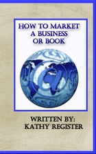 How to Market a Business or Book: Volume One: The Plan by Kathy Register