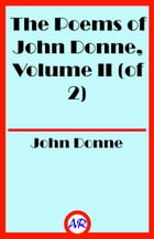 The Poems of John Donne, Volume II (of 2) by John Donne