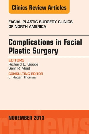 Complications in Facial Plastic Surgery,  An Issue of Facial Plastic Surgery Clinics,