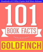 The Goldfinch - 101 Amazingly True Facts You Didn't Know: Fun Facts and Trivia Tidbits Quiz Game Books by G Whiz