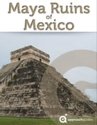 Maya Ruins of Mexico: (Travel Guide to Chichen Itza, Tulum, Teotihuacan, Palenque, and more) by Approach Guides