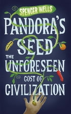 Pandora's Seed: The Unforeseen Cost of Civilization by Spencer Wells
