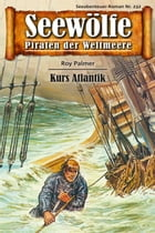 Seewölfe - Piraten der Weltmeere 232: Kurs Atlantik by Roy Palmer