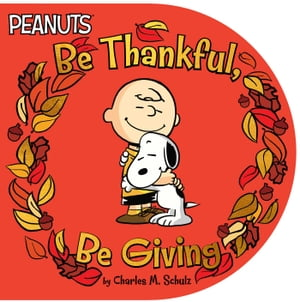 Be Thankful, Be Giving by Charles M. Schulz