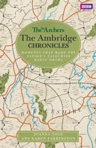 The Archers: The Ambridge Chronicles: Moments that made the nation's favourite radio drama by Joanna Toye