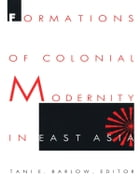 Formations of Colonial Modernity in East Asia by Tani Barlow