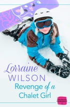 Revenge of a Chalet Girl: (A Novella) (Ski Season, Book 3) by Lorraine Wilson