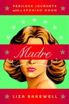 Madre: Perilous Journeys with a Spanish Noun by Liza Bakewell