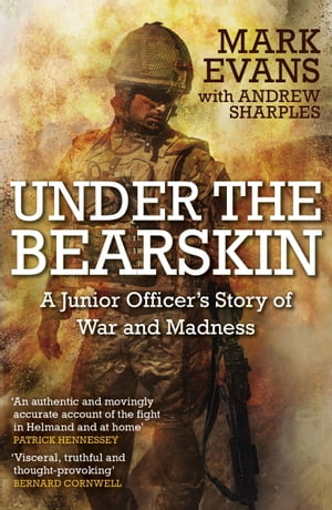 Under the Bearskin: A junior officer s story of war and madness by Mark Evans