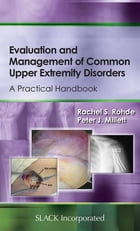 Evaluation and Management of Common Upper Extremity Disorders: A Practical Handbook by Rachel Rohde