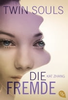 Twin Souls - Die Fremde: Band 3 by Kat Zhang
