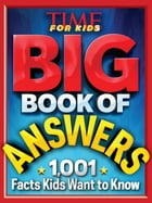 Big Book of Answers (A TIME For Kids Book): 1,001 Facts Kids Want to Know by Editors of TIME For Kids Magazine