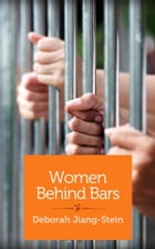 Women Behind Bars: Stories from prison, as told to a woman born inside by Deborah Jiang-Stein