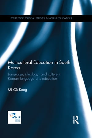 Multicultural Education in South Korea Language,  ideology,  and culture in Korean language arts education