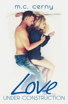 Love Under Construction: Love By Design, #1 by M.C. Cerny