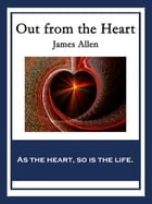 Out from the Heart: With linked Table of Contents by James Allen