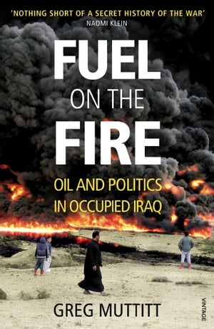 Fuel on the Fire Oil and Politics in Occupied Iraq