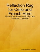 Reflection Rag for Cello and French Horn - Pure Duet Sheet Music By Lars Christian Lundholm by Lars Christian Lundholm