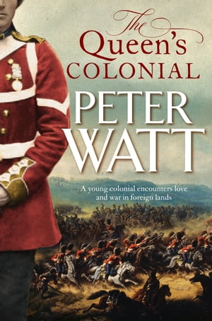 The Queen's Colonial: Colonial Series Book 1 by Peter Watt
