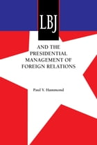 LBJ and the Presidential Management of Foreign Relations