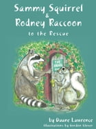 Sammy Squirrel & Rodney Raccoon: To the Rescue by Duane Lawrence