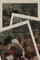 Memoirs: When I Moved Out by MJE Michael