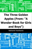 "The Three Golden Apples: (From: ""A Wonder-Book for Girls and Boys"") by Nathaniel Hawthorne"
