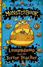 Monsterbook: Lumpydump and the Terror Teacher by Michael Broad
