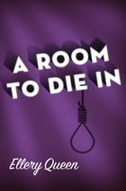 A Room to Die In by Ellery Queen