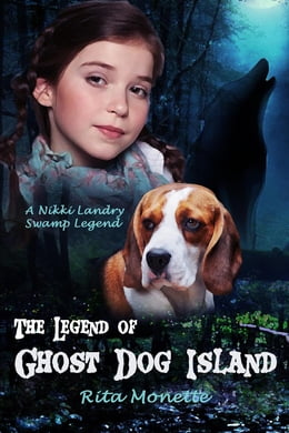 Book The Legend of Ghost Dog Island by Rita Monette