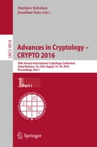 Advances in Cryptology – CRYPTO 2016: 36th Annual International Cryptology Conference, Santa Barbara, CA, USA, August 14-18, 2016, Proceed by Matthew Robshaw