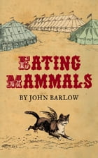 Eating Mammals by John Barlow