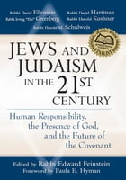 Jews and Judaism in the 21st Century: Human Responsibility, the Presence of God, and the Future of the Covenant by Rabbi Edward Feinstein