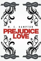 Prejudice Love by M. C. Hampton