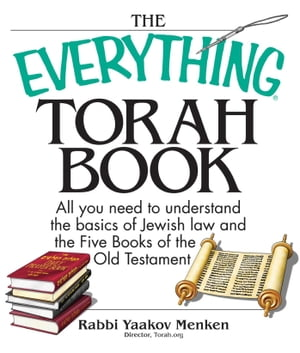 The Everything Torah Book All You Need To Understand The Basics Of Jewish Law And The Five Books Of The Old Testament
