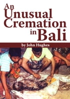 An Unusual Cremation in Bali by John Hughes