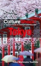CultureShock! Tokyo: A Survival Guide to Customs and Etiquette by Yuko Morimoto-Yoshida