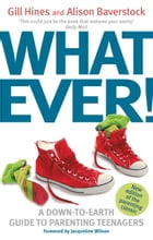 Whatever!: A down-to-earth guide to parenting teenagers by Gill Hines