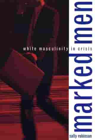 Marked Men: White Masculinity in Crisis